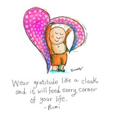 Buddha doodles-Rumi- wear gratitude like a cloak and it will feed every corner of your life Rumi Quotes, Gratitude Quotes, Attitude Of Gratitude, Yoga Quotes, Inspirational Quotes, Motivational, Fine Quotes, Tiny Buddha, Little Buddha