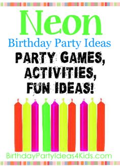 Neon Party Ideas Neon Birthday Party theme ideas for kids. Fun ideas for party games, activities, party food, favors and more! http://www.birthdaypartyideas4kids.com/neon.html For kids, tweens and teens ages 1, 2, 3, 4, 5, 6, 7, 8, 9, 10, 11, 12, 13, 14, 15, 16, 17 and 18 years old.