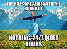 The hills are alive with the sound of Nothing. 24/7 Quiet Hours ...