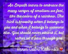I've always been Intuitive and I've always been an Empath. Learning to embrace it can be a journey for some, but once you recognize and acknowledge what you're feeling, it all makes sense. Life is good :D - Leslie <3 Inner Calm Reiki  #empath #intuitive #Reiki #emotions