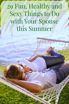 29 fun, healthy and sexy things to do with your spouse this summer. Make plans now to enjoy your life and your marriage this summer. Summer fun | Summer activities | Marriage tips