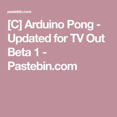 [C] Arduino Pong - Updated for TV Out Beta 1 - Pastebin.com