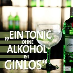 Ein Tonic ohne Alkohol ist GINlos... Gin Quote / Gin Zitat