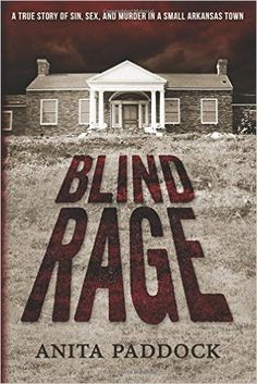 Blind Rage: A True Story of Sin, Sex, and Murder in a Small Arkansas Town: Anita Paddock: 9781942428244: Amazon.com: Books