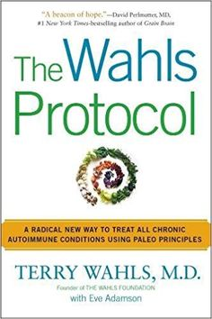 Affiliate link:The Wahls Protocol: A Radical New Way to Treat All Chronic Autoimmune Conditions Using Paleo Principles: Terry Wahls M.D., Eve Adamson: 9781583335543: Amazon.com: Books