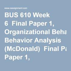 bus 610 final paper organizational behavior analysis Ashford bus 610 week 6 final paper/tutorialrank for more course tutorials visit wwwtutorialrankcom tutorial purchased: 3 times, rating: b+ organizational behavior analysis assignment.
