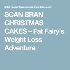 SCAN BRAN CHRISTMAS CAKES – Fat Fairy's Weight Loss Adventure