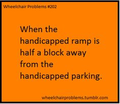 When the handicapped ramp is half a block away from the handicapped parking.