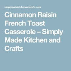 Cinnamon Raisin French Toast Casserole – Simply Made Kitchen and Crafts