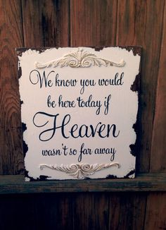 We Know You Would Be Here Today If Heaven Wasnt So Far Away, Shabby Chic, Wooden…
