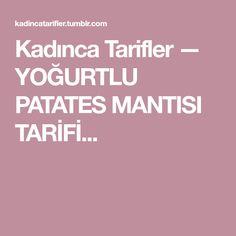 Kadınca Tarifler — YOĞURTLU PATATES MANTISI TARİFİ...
