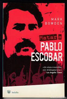 Matar A Pablo Escobar Mark Bowden Pablo Escobar Libros Descargar Narcotrafico