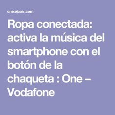 Ropa conectada: activa la música del smartphone con el botón de la chaqueta : One – Vodafone