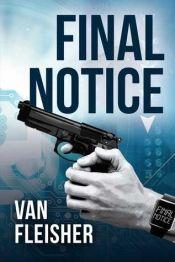 Final Notice by Van Fleisher - OnlineBookClub.org Book of the Day! @vanfleisher @OnlineBookClub