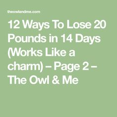 12 Ways To Lose 20 Pounds in 14 Days (Works Like a charm) – Page 2 – The Owl & Me
