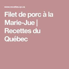 Filet de porc à la Marie-Jue | Recettes du Québec Filets, Pork Recipes, Slow Cooker, Marie, Dinner, Canada, Meat, Chicken, Special Recipes