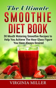 The Ultimate Smoothie Diet Book: 30 Mouth Watering Smoothie Recipes to Help You Achieve The Hour Glass Figure You Have Always Desired by Virginia Miller http://www.amazon.com/dp/B01DJEA1V6/ref=cm_sw_r_pi_dp_kPVaxb01CRZTV