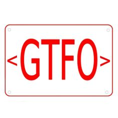 GTFO Novelty Exit Sign Heavy Duty Plastic Sign Red Letters Rounded Corners 10X7  #SignsofGreatness