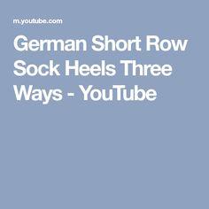 German Short Row Sock Heels Three Ways - YouTube