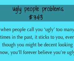 Images and videos of ugly people problems Ugly Girl Quotes, Ugly People Quotes, Sad Quotes, Words Quotes, Qoutes, Ugly People Problems, Im Ugly, I Feel Ugly, Best Movie Lines