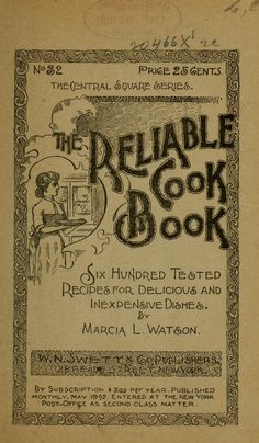 """1892 """"The Reliable Cook Book"""" By Marcia L Watson Published By W N Swett & Company Publishers Retro Recipes, Old Recipes, Vintage Recipes, Cookbook Recipes, Cooking Recipes, Victorian Recipes, Homemade Cookbook, Recipies, Cookbook Ideas"""