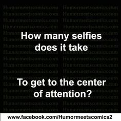 Well when you start as the center of attention. Attention Seeking, Keep It To Yourself, Keep It Real, Retro Humor, Selfie Stick, Selfish, Sarcasm, Favorite Quotes, Funny Quotes
