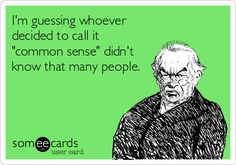I'm guessing whoever decided to call it 'common sense' didn't know that many people.