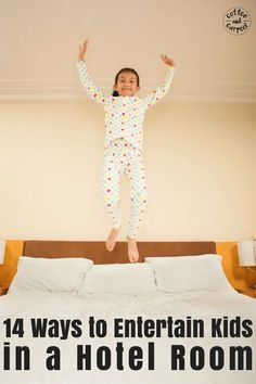 14 ways to entertain kids in a hotel room.