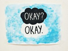 Okay? Okay. -The Fault in Our Stars
