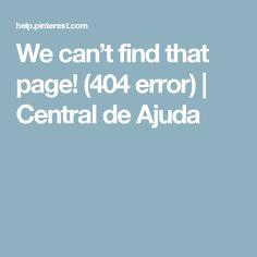 We can't find that page! (404 error)   Central de Ajuda