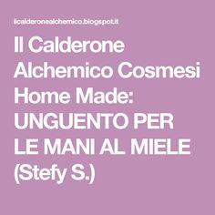 Il Calderone Alchemico Cosmesi Home Made: UNGUENTO PER LE MANI AL MIELE (Stefy S.)