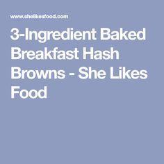 3-Ingredient Baked Breakfast Hash Browns - She Likes Food