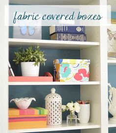 diy fabric covered boxes - great for organizing your home