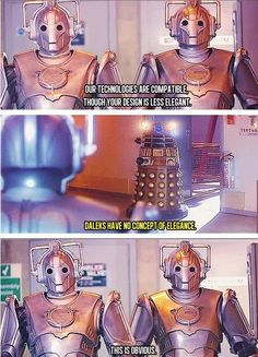 I love when they stand there insulting each other. One of the most awesome episodes. There's to be more Cybermen/Dalek face offs. Just for the insults. Moffat! Make it so.