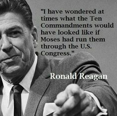 """I have wondered at times what the 10 Commandments would have looked like if Moses had run them through the US Congress."" Ronald Reagan Gotta love his sense of humor. 40th President, President Ronald Reagan, President Quotes, Quotable Quotes, Motivational Quotes, Inspirational Quotes, Qoutes, Funny Quotes, Ronald Reagan Quotes"