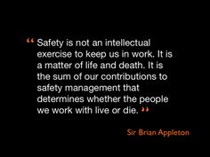 Seldom has a safety quote been quite so specific to the role of the workplace safety consultant as this one from Sir Brian Appleton.