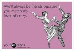 SHELBY METZ.......THIS APPLIES TO YOU!!!!!!!!  best friend ecards - Google Search