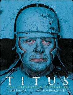 Titus : the illustrated screenplay / Julie Taymor ; adapted from William Shakespeare's Titus Andronicus