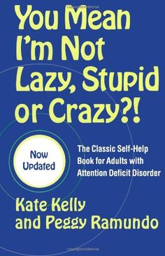 You Mean I'm Not Lazy, Stupid or Crazy?: The Classic Self-Help Book for Adults with Attention Deficit Disorder Paperback by Kate Kelly (Author), Peggy Ramundo (Author), Edward M. Hallowell M. Adhd Help, High Functioning Autism, Executive Functioning, Attention Deficit Disorder, Adhd Strategies, Impulsive Behavior, Adult Adhd, Self Help, Disorders