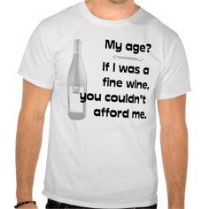 Aged Like a Fine Wine T Shirts
