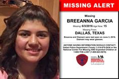 Breeanna Garcia Missing Since Jun 3, 2016 Missing From Dallas, TX Age Now 15 ANYONE HAVING INFORMATION SHOULD CONTACT Dallas Police Department (Texas) 1-214-670-5436