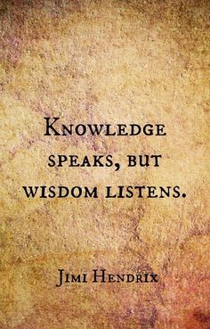 Knowledge speaks but wisdom listens Life Quotes Love, Wise Quotes, Quotable Quotes, Words Quotes, Quotes To Live By, Motivational Quotes, Inspirational Quotes, Speak The Truth Quotes, Wisdom Sayings