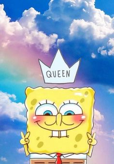 Spongebob is the queen!