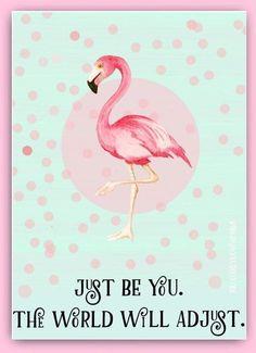 Just be you. The world will adjust. Flamingo Craft, Flamingo Decor, Flamingo Party, Pink Flamingos, Flamingo Puns, Flamingo Costume, Pink Bird, Bird Feathers, Spirit Animal