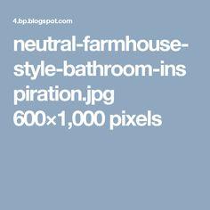 neutral-farmhouse-style-bathroom-inspiration.jpg 600×1,000 pixels