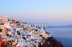 Visit Greece ✔️ Been there but want to go again and again!! My family lives there and I want to go visit!!!!!!!!!