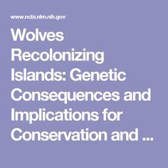 Wolves Recolonizing Islands: Genetic Consequences and Implications for Conservation and Management. - PubMed - NCBI