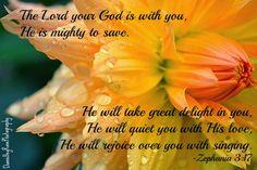 Zephania 3:17 One of my favorite verses. Love it!