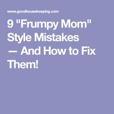 """9 """"Frumpy Mom"""" Style Mistakes —And How to Fix Them!"""