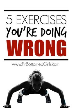 The top five exercises that people do wrong. Plus, tips on how to correct your own form! | Fit Bottomed Girls